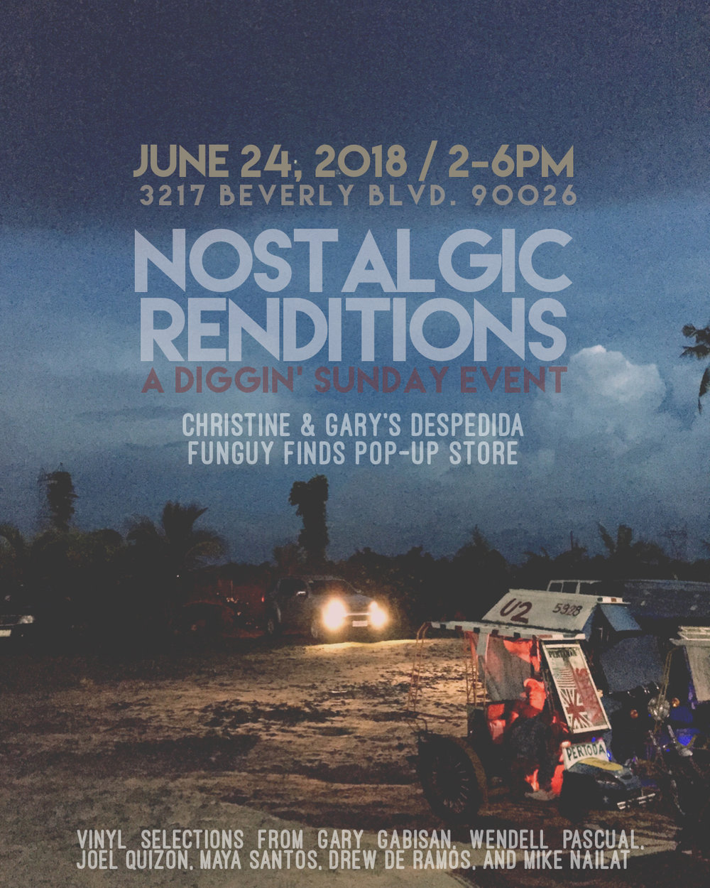 Nostalgic Renditions: A Diggin' Sunday Event  The theme of Nostalgia in 2018 represented through music and vintage artifacts.   This is also a special despedida event for  Christine Bacareza Balance (scholar and author of Tropical Renditions) and  Gary Gacula Gabisan (filmmaker, musician, artist) as we wish them luck on their move to the East Coast.  Featuring: - A special   FUNGUY FINDS    POP-UP STORE  featuring vintage merchandise and retro-inspired plantlife arrangements curated and designed by  Wendell Pascual . - Featuring DJ's from   DIGGIN' SUNDAY  (the original Historic Filipinotown afternoon chillspot):  Gary Gabisan/ un-g (P.I.C., The Jack Lords Orchestra, Raket & Rambol)  Wendell Pascual/ asceticfish (Funguy Finds, Aziatic Rhythmz)  Joel Quizon/ joelquiz (Disco Manila, Red Key Experiment, Raket & Rambol)  Maya Santos/ equanimous1 (Soul In the Park, Rare Medium)  Drew de Ramos/ a growl translucent (The Miles Approach, Red Key Experiment)  Mike Nailat/ waxstyles (This Filipino American Life/Tuesday Night at the Cafe)