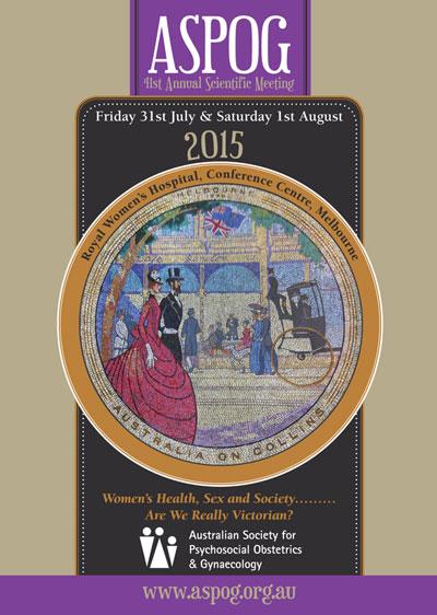 ASPOG 41st Annual Scientific Meeting 2015 - Women's Health, Sex and Society... Are We Really Victorian?