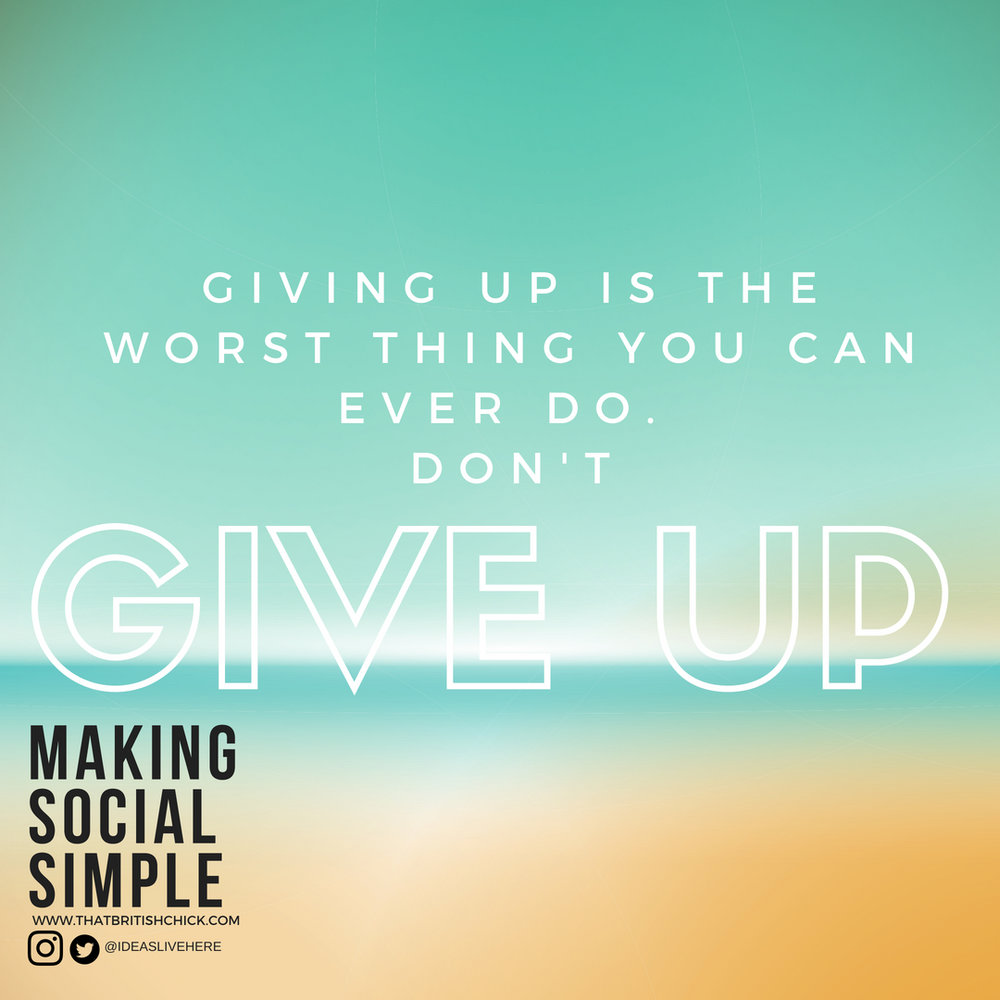 Giving up is the worst thing.jpg