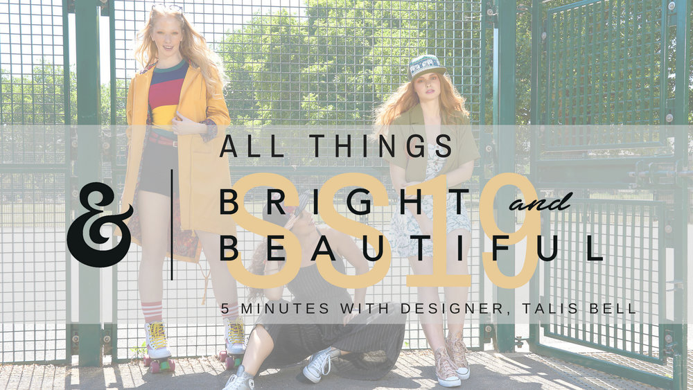 - ALL THINGS BRIGHT & BEAUTIFULAn interview with Talis Bell, designer of Women's fashion brand, Bright & Beautiful. Read More...
