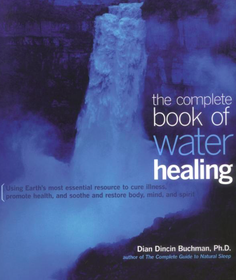 The Complete Book of Water Healing  by Dian Buchman. Contemporary Books, 2001.