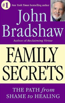 Family Secrets: The Path from Shame to Healing  by John Bradshaw. Bantam Books, 1995.