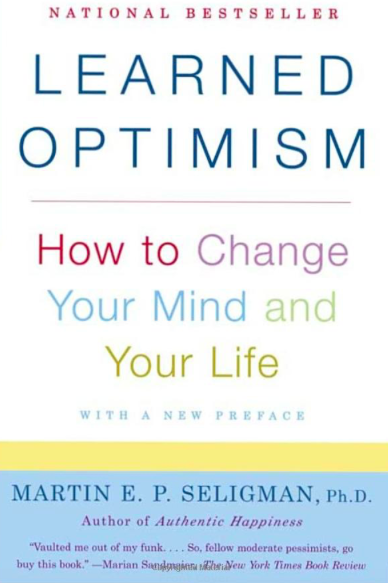 Learned Optimism: How to Change Your Mind and Your Life  by Martin. E. P. Seligman. Alfred A. Knopf, 1991.