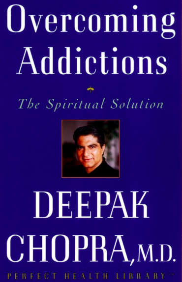 Overcoming Addictions: The Spiritual Solution  by Deepak Chopra. Random House, 1997.