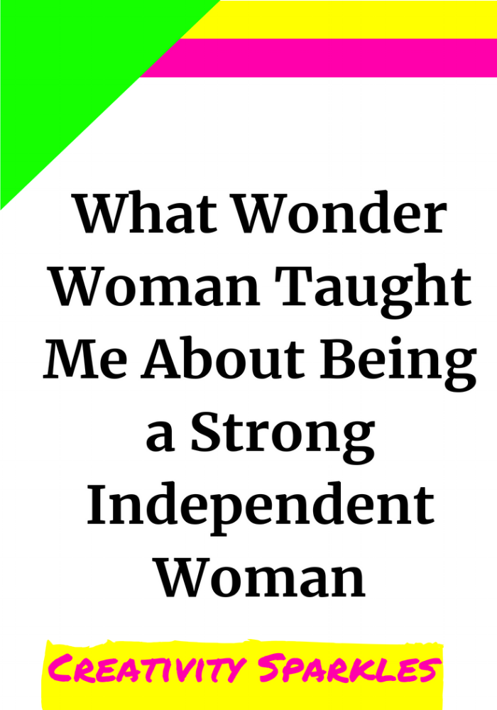 What Wonder Woman Taught Me About Being a Strong Independent Woman