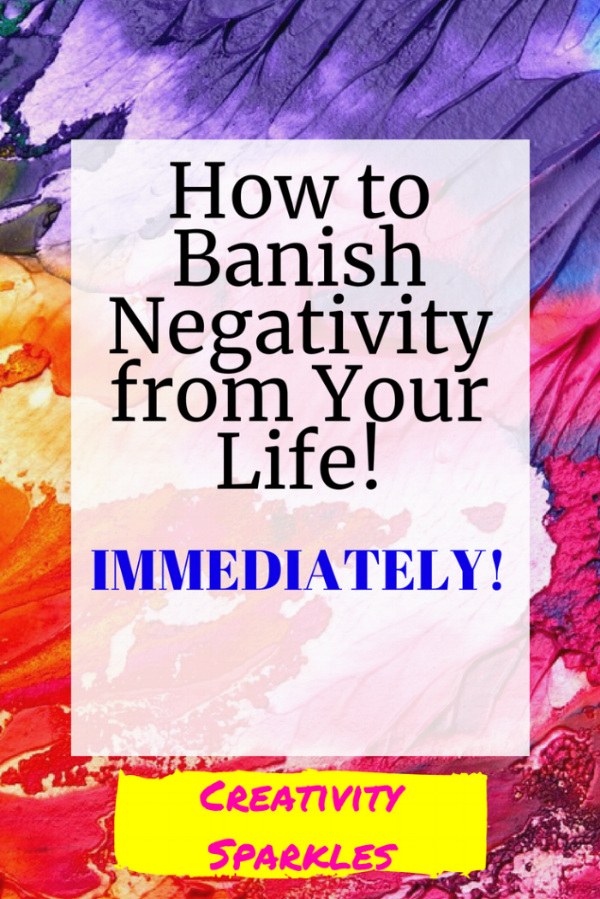 How to Banish Negativity From Your Life!