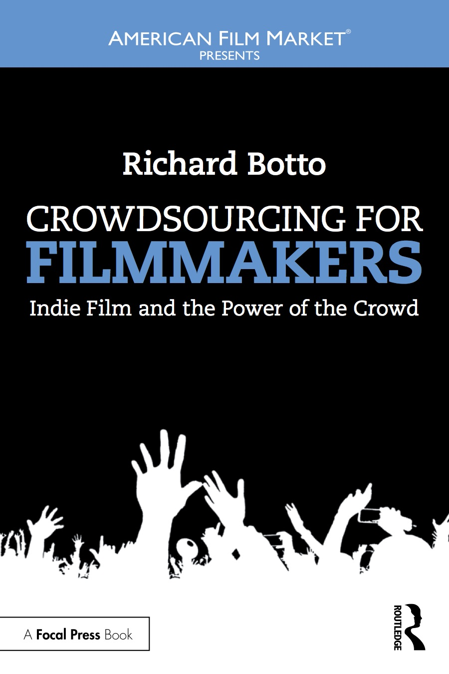 Crowdsourcing for Filmmakers - Indie Film and the Power of the Crowd,written by Richard Botto, CEO and Founder of Stage32.com |GET YOUR COPY ON AMAZON!