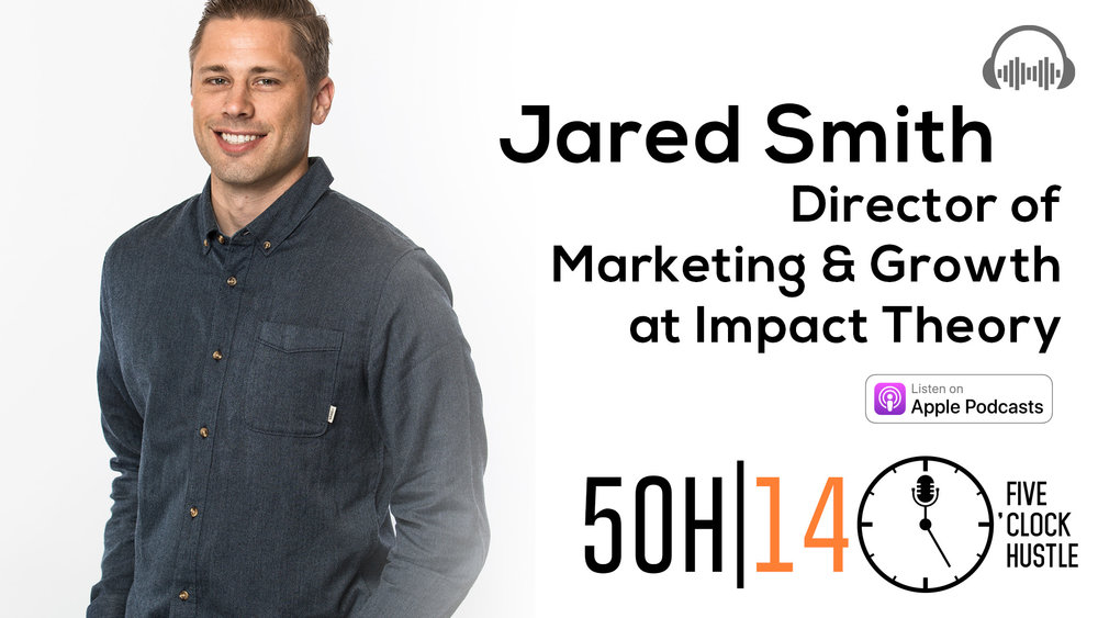 Jared Smith, Director of Marketing and Growth at Impact Theory |Lessons in Branding, Marketing, and more | 5 O'CLock Hustle Episode 14