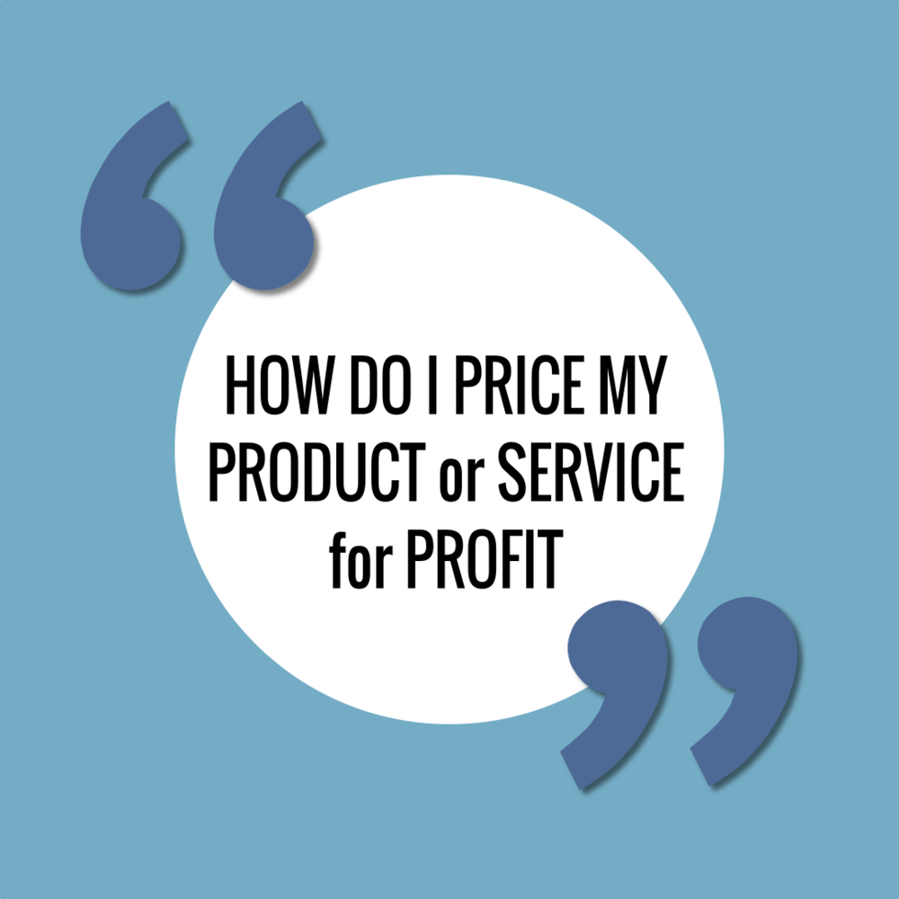 How do I price my service for profit? How do I price my product for profit?