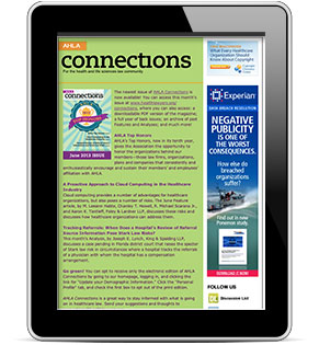 The new electronic version of AHLA Connections is fabulous! The ease of navigation of this electronic resource coupled with the familiar sound of magazine pages turning offers instant access to current health law developments and updates on my colleagues.  Elisabeth Belmont, Corporate Counsel, Maine Health