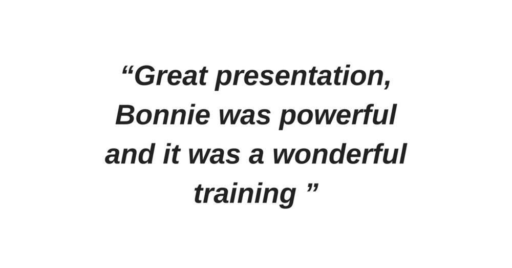 """""""Great presentation, Bonnie was powerful and it was a wonderful training """".png"""