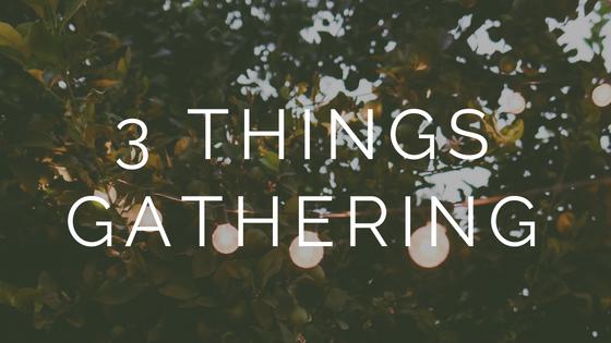 3 things gathering