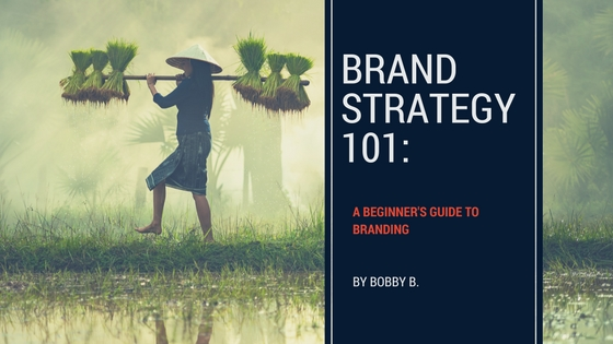 Brand Strategy 101 A Beginners guide to branding and brand strategy.