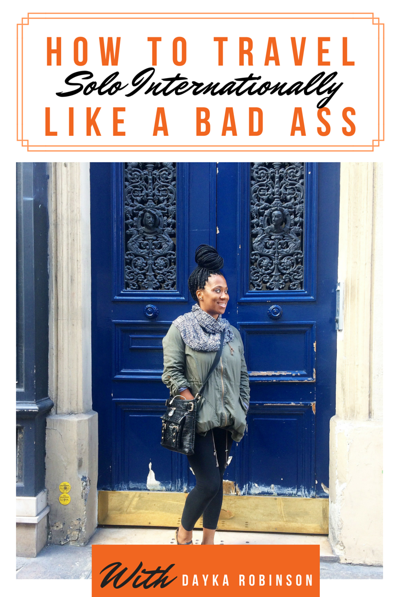 Dayka-Robinson-How-To-Travel-Solo-Internationally-Like-A-Bad-Ass.png
