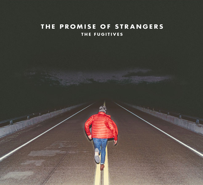 The Fugitives – The Promise of Strangers