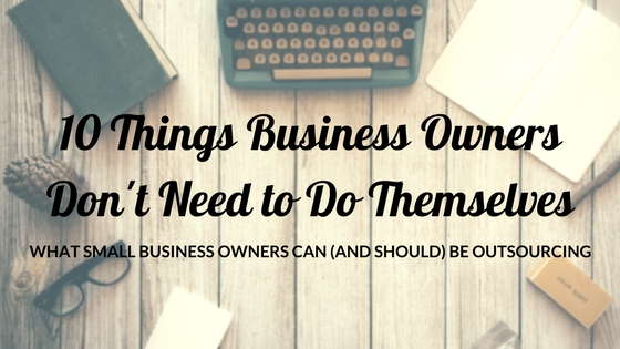 10 things small business owners should outsource | seattle organizational assistant | marketing and small business assistant | gabby de janasz.jpg