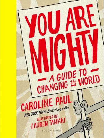 You Are Mighty por Caroline Paul - Una guía práctica e inspiradora para preadolescentes sobre cómo nunca es demasiado temprano para empezar a cambiar el mundo. Disponible aquí.