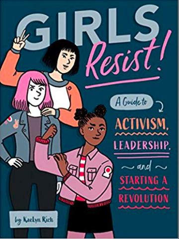 Girls Resist! por KaeLyn Rich - Un libro práctico para enseñarle a las chicas cómo luchar por la igualdad de género y crear redes de apoyo en el activismo. Disponible aquí.