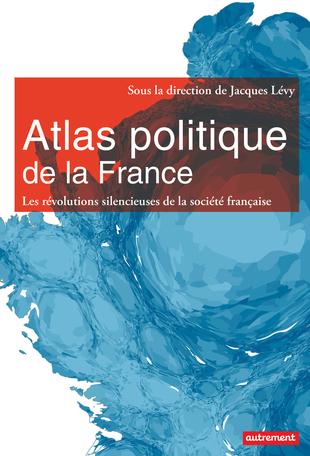 Atlas politique de la France - Les révolutions silencieuses de la société française