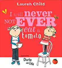 I Will Never Not Ever Eat a Tomato (Charlie and Lola) by Lauren Child