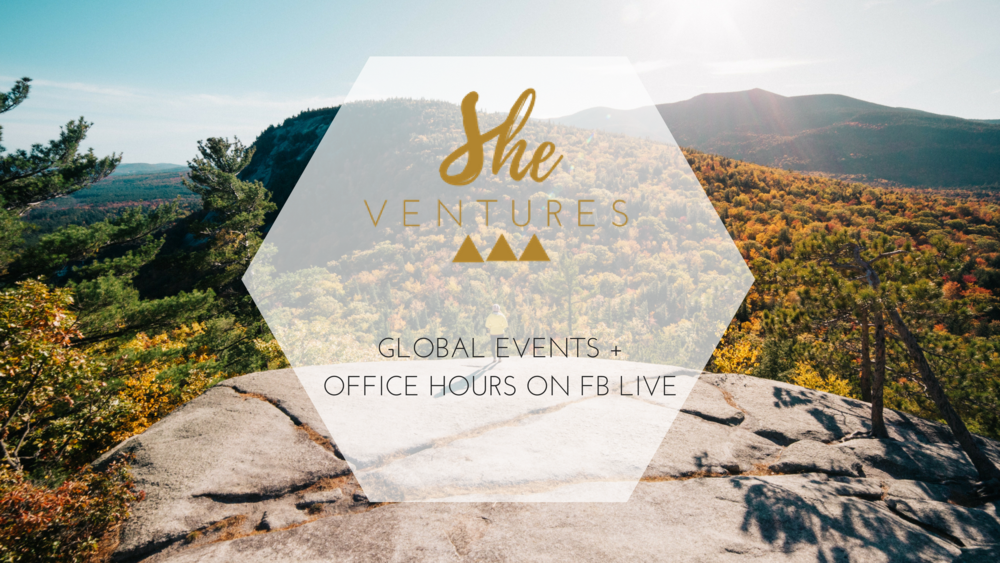 She Ventures 2018 - Join us for one of our upcoming events or on our NEW FB LIVE SERIES- Office Hours- with amazing women leaders sharing their words of wisdom with our community!