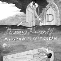My Grave is Kept Clean  was recorded around 2008 in Seattle and Oysterville, Washington by Dennis. It features cover art by the talented  Fontaine Anderson  of Adelaide, Australia.