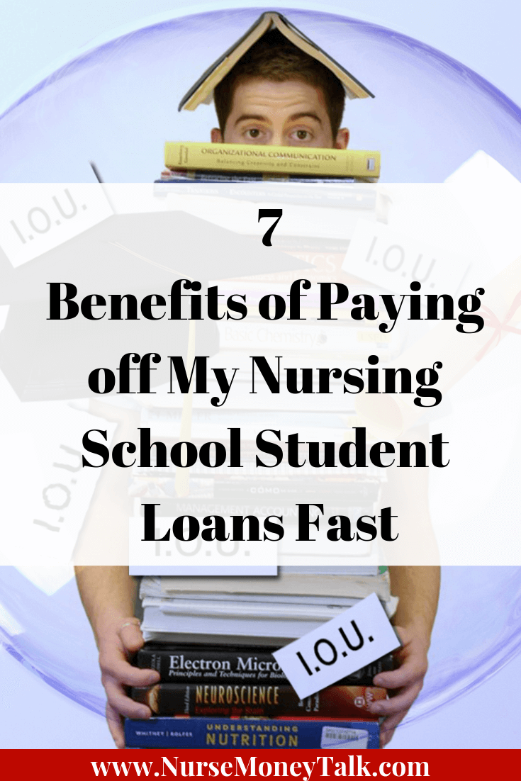 Learn the 7 benefits of paying off your nursing school student loans fast.