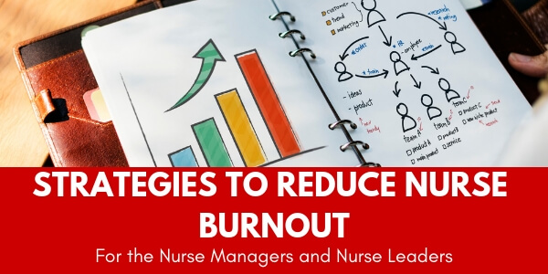This section is going to cover strategies nurse leaders and nurse managers can use to reduce nursing burnout on their units.