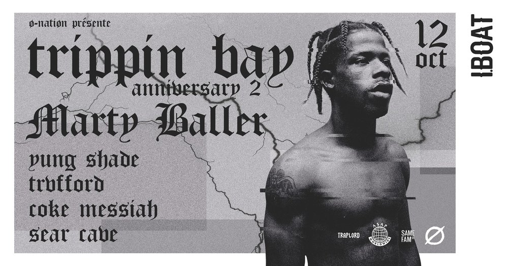 TRIPPIN BAY ANNIVERSARY #2: MARTY BALLER (A$AP MOB)  w/ YUNG $HADE, TRVFFORD, CØKE MESSIAH, SEAR CABE   Oct. 12, 2017 - IBOAT, Bordeaux, FR