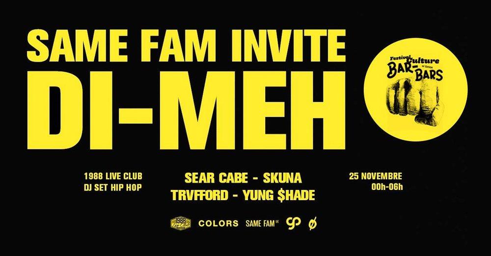 SAME FAM invite DI-MEH  w/ YUNG $HADE, TRVFFORD, SEAR CABE, SKUNA   Nov. 25, 2017 - 1988 Live Club, Rennes, FR