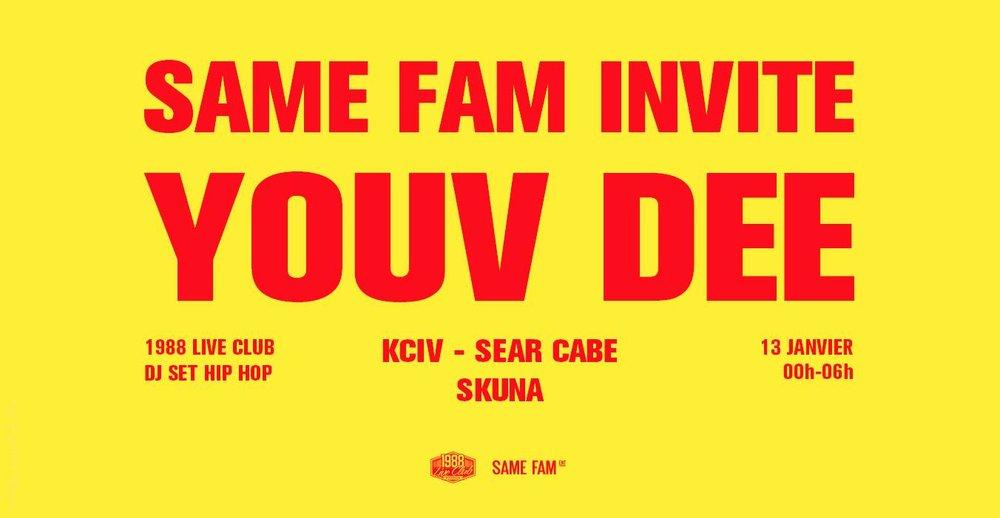 SAME FAM invite YOUV DEE  w/ KCIV,SEAR CABE, SKUNA   Jan. 13, 2018 - 1988 Live Club, Rennes, FR