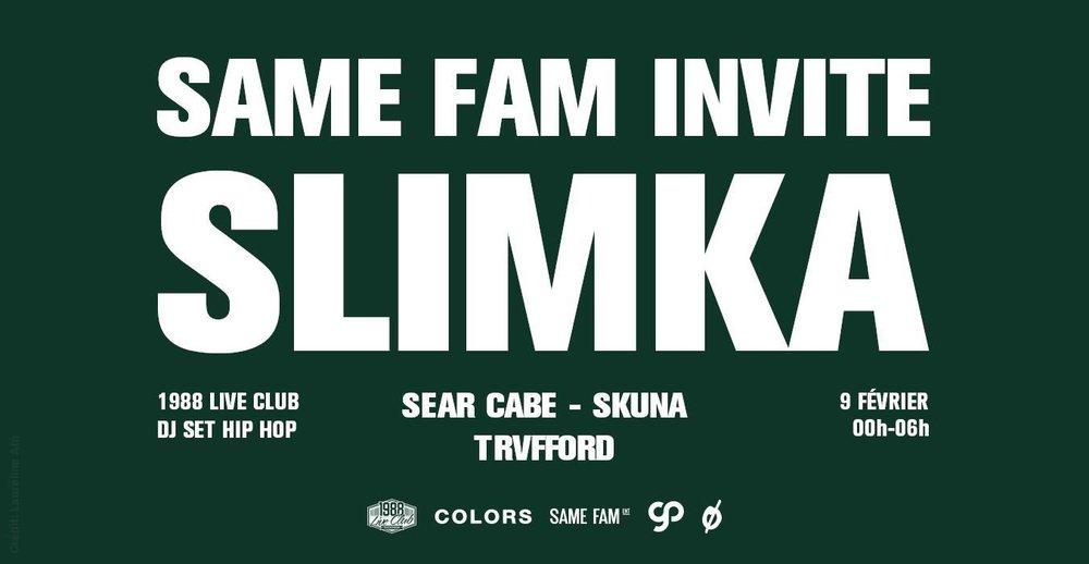 SAME FAM invite SLIMKA   w/ TRVFFORD, SEAR CABE, SKUNA    Feb. 9, 2018 - 1988 Live Club, Rennes, FR