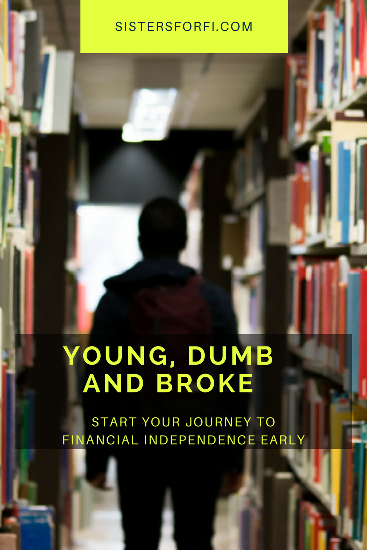 Young, Dumb and Broke: Start Your Financial Independence Journey Early