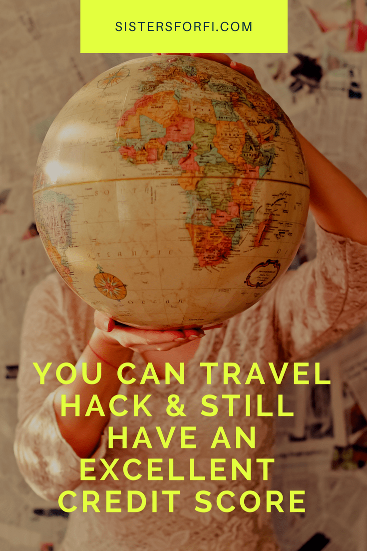 You can travel hack and still have an excellent credit score.