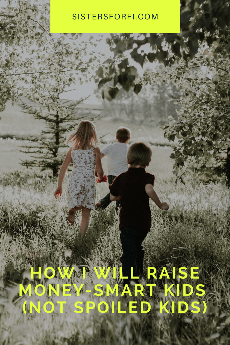 How I will raise money-smart kids, not spoiled kids.