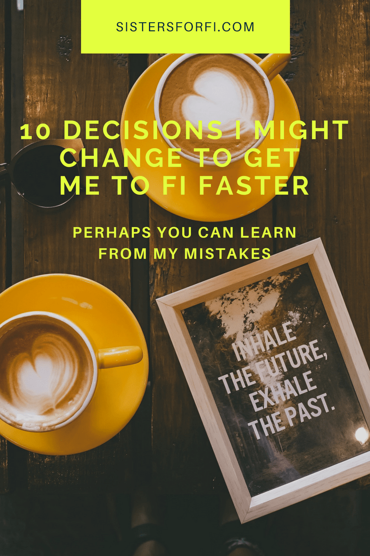 10 Decisions I Might Change to Get to FI Faster