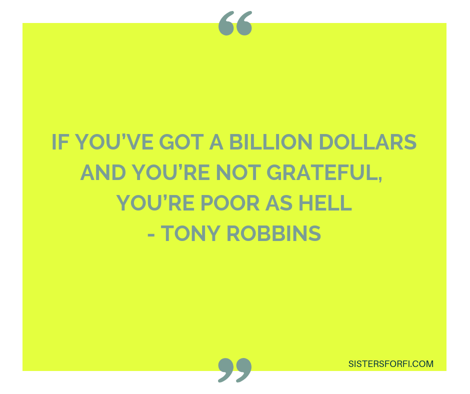 If you've got a billion dollars and you're not grateful, you're poor as hell. - Tony Robbins