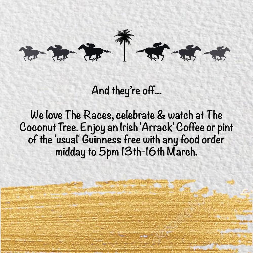 We've got Gold Cup Covered - Free pint of Guinness or an Irish 'Arrack' Coffee with any food order, midday to 5pm 13th-16th March.We are open for food 11am-11pm during the races!