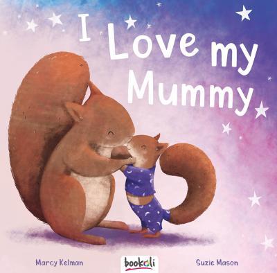 I Love My Mummy  By Marcy Kelman