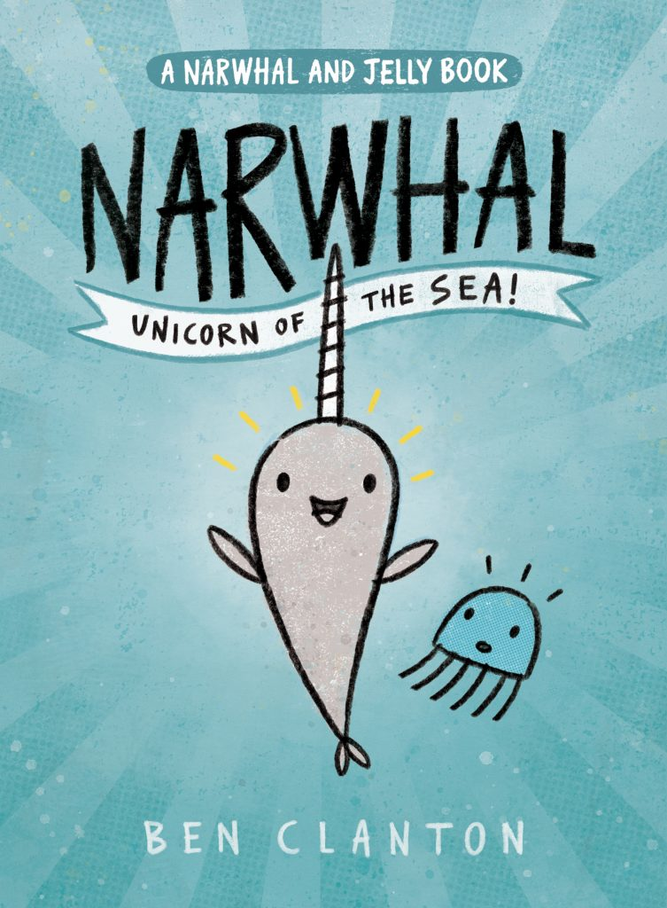 Narwhal and Jelly - By Ben Clanton