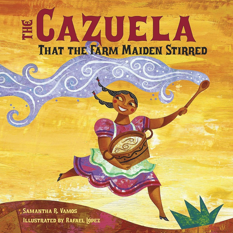 The Cazuela That the Farm Maiden Stirred - By Samantha R VamosIllustrated by Rafael López