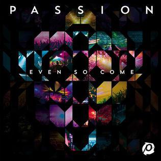 EVEN SO COME Passion Music