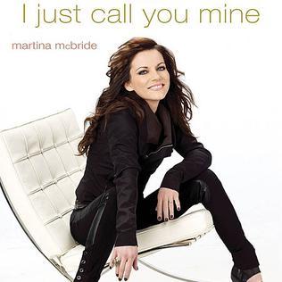 I JUST CALL YOU MINE Martina McBride