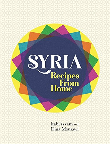 Syria: Recipes from Home by Itab Azzam & Dina Mousawi