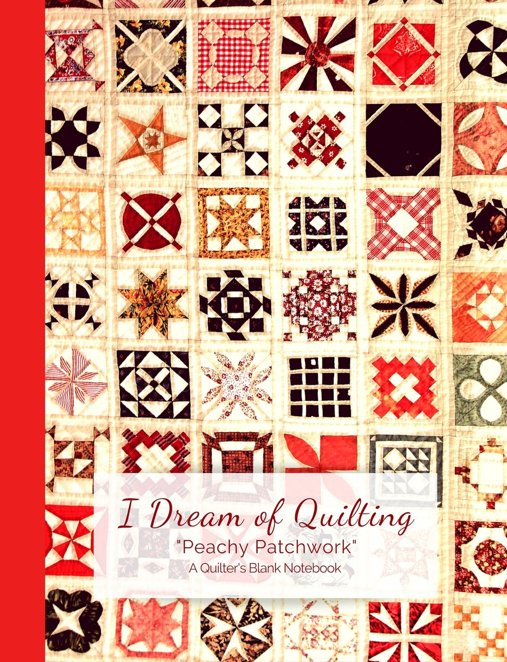 "I Dream of Quilting ""Peachy Patchwork"" Notebook"