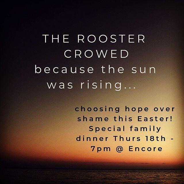 Easter Thursday dinner tonight 7pm Encore church ... choosing hope over shame this Easter!