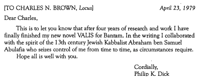 (p. 225, The Selected Letters of Philip K. Dick: 1977-1979, ed. Don Herron, Underwood Books, 1993.)