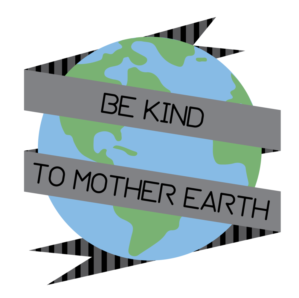 BE KIND TO MOTHER EARTH-01.png