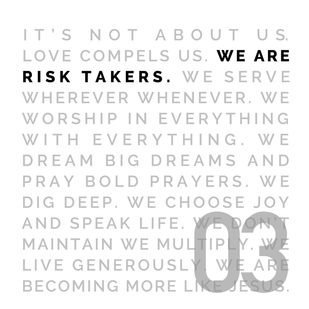WE ARE RISK TAKERS - Faith requires risk. Sometimes we have to be willing to risk looking ridiculous to see the miraculous. Our trust is in Jesus, not in what we see, but in what He sees. We're willing to go, to step out of the boat, to launch out into the deep, relying on the Holy Spirit every step of the way.