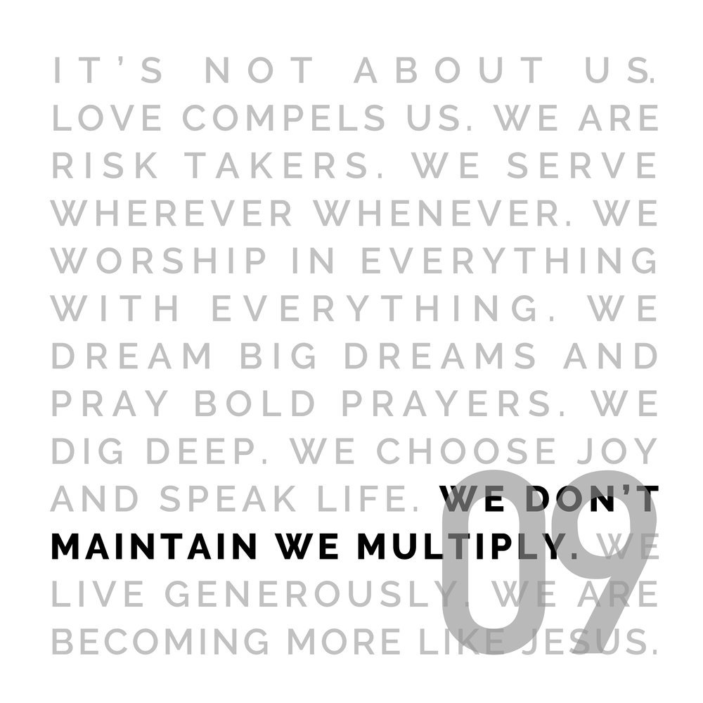 WE DON'T MAINTAIN, WE MULTIPLY - It's about ongoing growth. Every number represents a life that God has changed. We believe God has called us to reach as many people as we can in our cities and around the world with the Gospel of Jesus Christ.